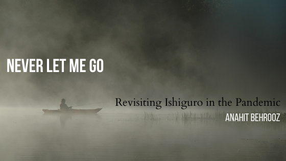 Never Let Me Go: Revisiting Ishiguro in the Pandemic