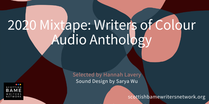 White text on a background of abstract shapes in browns, blues and pinks: 'Mixtape 2020: Writers of Colour Audio Anthology. Selected by Hannah Lavery. Sound design by Sarya Wu.
