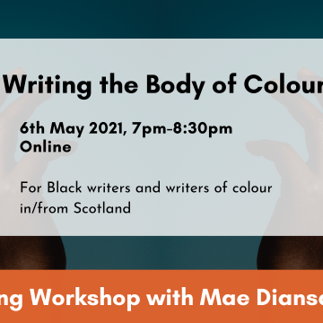 Writing the Body of Colour. 6th May 2021, 7pm-8:30pm. Online. Writing Workshop with Mae Diansangu.