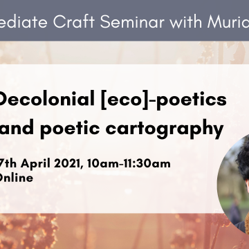 Intermediate Craft Seminar with Murid Laly: Decolonial [eco]-poetics and poetic cartography. 17th April 2021, 10am-11:30am. Online.