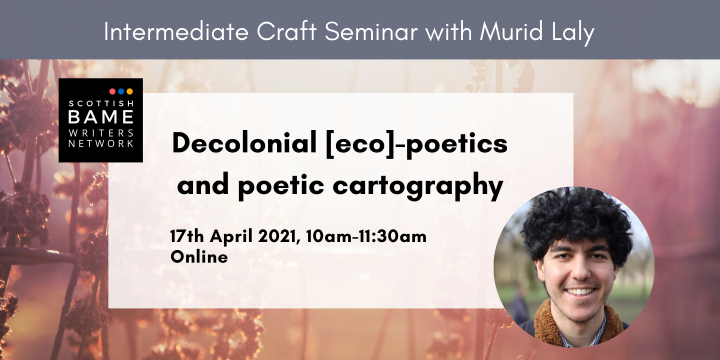 Intermediate Craft Seminar: Decolonial [eco]-poetics and poetic cartography with Murid Laly