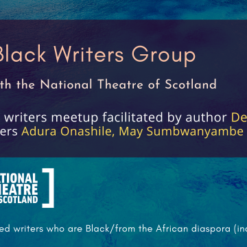 Scottish Black Writers Group in association with the National Theatre of Scotland. A monthly Black writers meetup facilitated by author Dean Atta, with guest speakers Adura Onashile, May Sumbwanyambe and Ben Tagoe. For UK and Ireland-based writers who are Black/from the African diaspora (including mixed heritage).