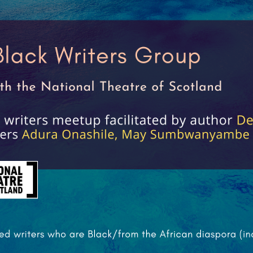Scottish Black Writers Group in association with the National Theatre of Scotland. A monthly Black writers meetup facilitated by author Dean Atta, with guest speakers Adura Onashile, May Sumbwanyambe and Ben Tagoe. For writers based across the UK and Ireland who are Black/from the African diaspora, including people of mixed heritage.