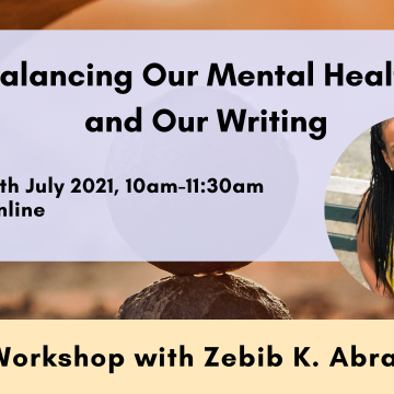 Balancing Our Mental Health and Our Writing. 10th July 2021, 10am-11:30am. Online. Writing Workshop with Zebib K. Abraham, MD. Image: a Black woman with long braids (Zebib) smiling.