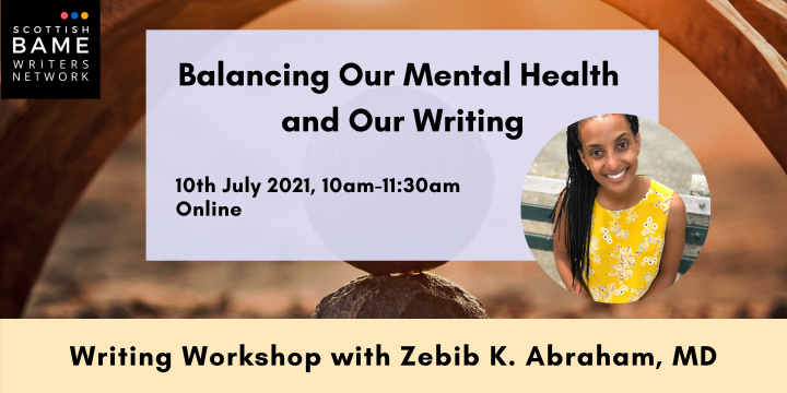 Balancing Our Mental Health and Our Writing with Zebib K. Abraham – 10th July 2021