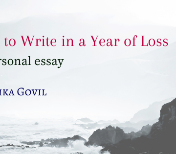 Image: the ocean and a large rock next to it in black and white. Text: How to Write in a Year of Loss: A personal essay. Bhavika Govil.
