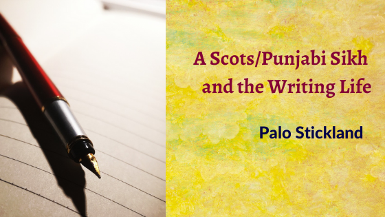 Red and blue text on a yellow background, with an image of a pen on an open notebook. Text reads: A Scots/Punjabi Sikh and the Writing Life. Palo Stickland.
