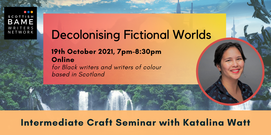 Image: Black text on a pink and yellow rectangle against trees and waterfalls. Photo: an Asian woman in a blue top smiling at the camera. Text: Decolonising Fictional Worlds, 19th October 2021, 7pm-8:30pm. Online. Intermediate Craft Seminar with Katalina Watt